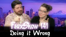 Doing it Wrong | FauxShow 141