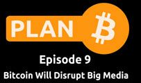 Bitcoin Will Disrupt Big Media | Plan B 9