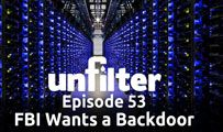 FBI Wants a Backdoor | Unfilter 53