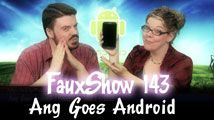 Ang Goes Android | FauxShow 143