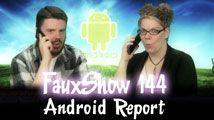 Android Report | FauxShow 144