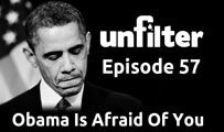 Obama Is Afraid Of You | Unfilter 57