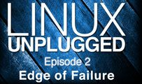 Edge of Failure | LINUX Unplugged 2