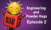 Engineering and Powder Kegs | BSD Now 2