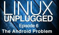 The Android Problem | LINUX Unplugged 6