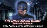 Holy Awesome Podcast Client Batman! | LAS | s14e10