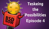 Teskeing the Possibilities | BSD Now 4