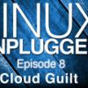 Cloud Guilt | LINUX Unplugged 8