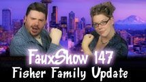 Fisher Family Update | FauxShow 147