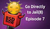 Go Directly to Jail(8) | BSD Now 7