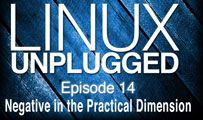 Negative in the Practical Dimension | LINUX Unplugged 14