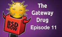 The Gateway Drug | BSD Now 11