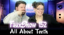 All About Teeth | FauxShow 152