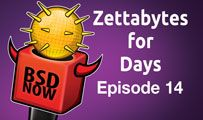 Zettabytes for Days | BSD Now 14