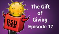 The Gift of Giving | BSD Now 17