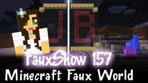 Minecraft Faux World | FauxShow 157