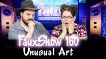 Unusual Art | FauxShow 160