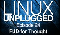 FUD for Thought | LINUX Unplugged 24