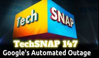 Google's Automated Outage | TechSNAP 147