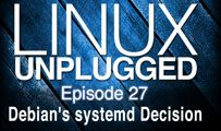 Debian's systemd Decision | LINUX Unplugged 27