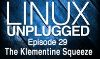 The Klementine Squeeze | LINUX Unplugged 29