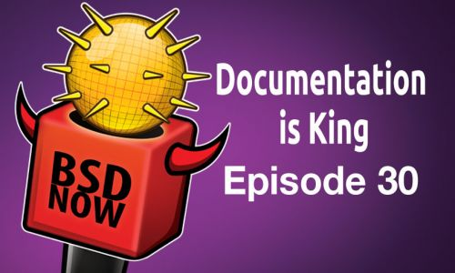 Documentation is King | BSD Now 30
