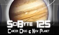 Cancer Drug & New Planet | SciByte 125