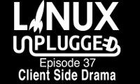 Client Side Drama | LINUX Unplugged 37