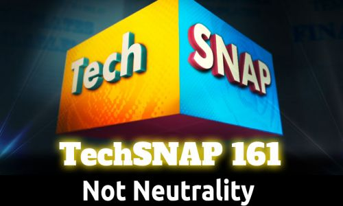 Not Neutrality | TechSNAP 161