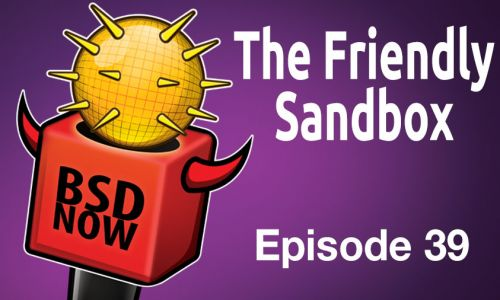 The Friendly Sandbox | BSD Now 39