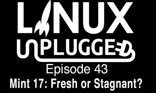 Mint 17: Fresh or Stagnant? | LINUX Unplugged 43