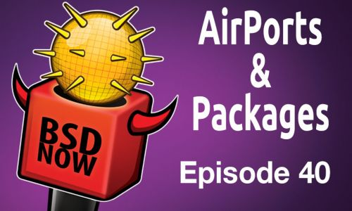 AirPorts & Packages | BSD Now 40