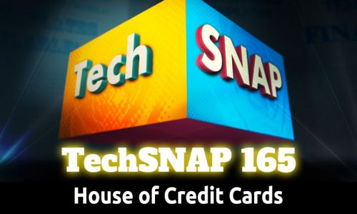 House of Credit Cards | TechSNAP 165