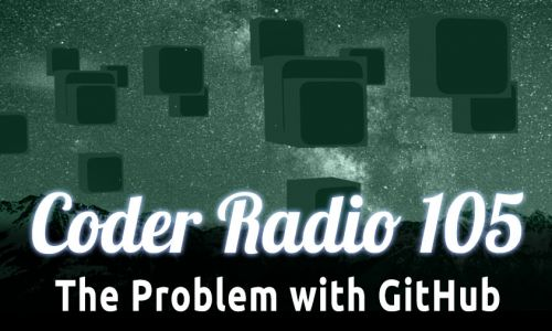 The Problem with GitHub | CR 105