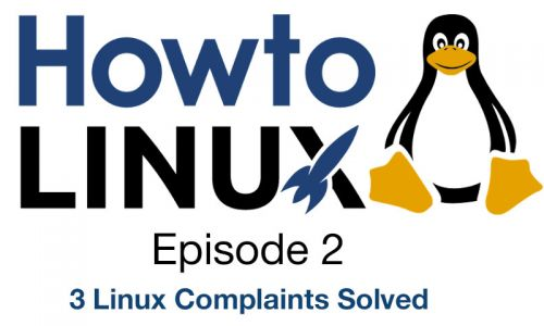 3 Linux Complaints Solved | HowTo Linux 2