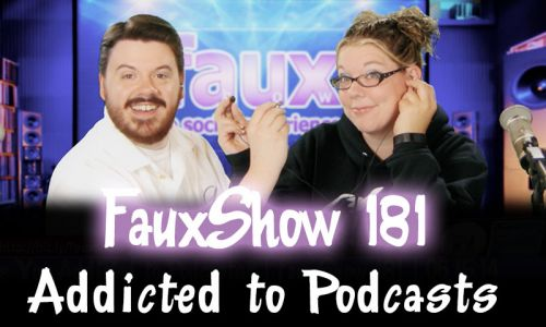 Addicted to Podcasts | FauxShow 181