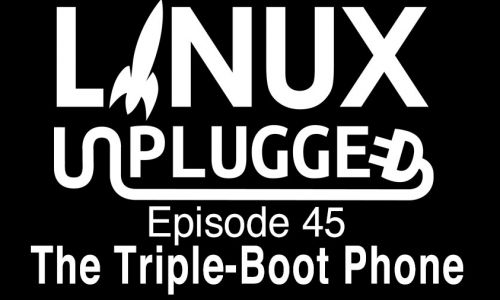 The Triple-Boot Phone | LINUX Unplugged 45