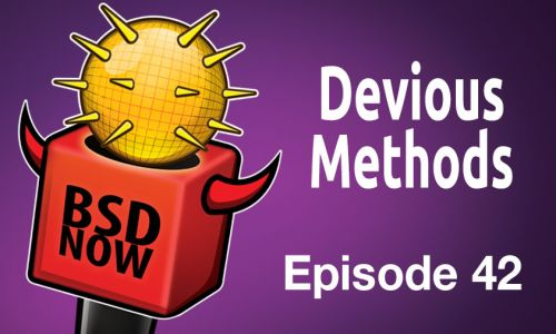 Devious Methods | BSD Now 42