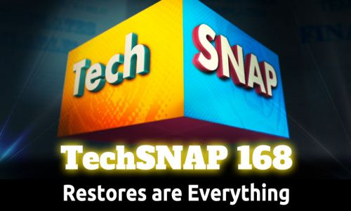 Restores are Everything | TechSNAP 168