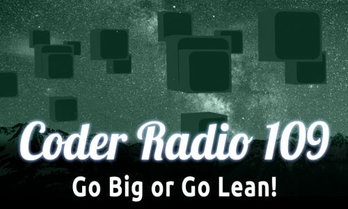 Go Big or Go Lean! | CR 109