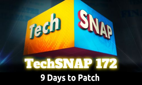 9 Days to Patch | TechSNAP 172