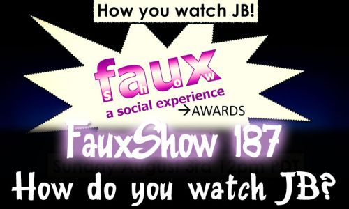 How do you watch JB? | FauxShow 187