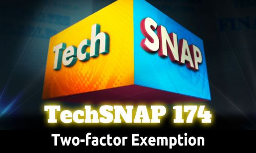 Two-factor Exemption | TechSNAP 174