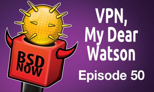 VPN, My Dear Watson | BSD Now 50