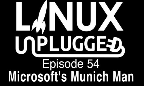 Microsoft's Munich Man | LINUX Unplugged 54
