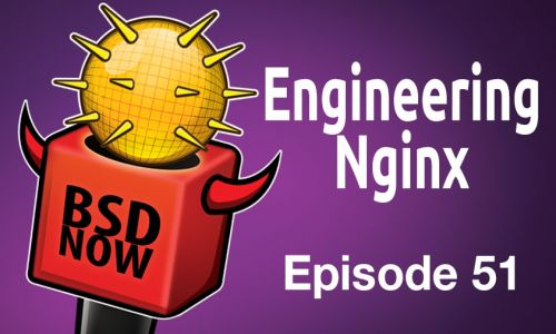 Engineering Nginx | BSD Now 51