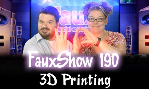 3D Printing | FauxShow 190