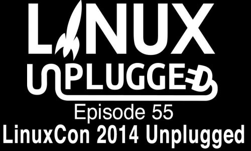 LinuxCon 2014 Unplugged | LINUX Unplugged 55