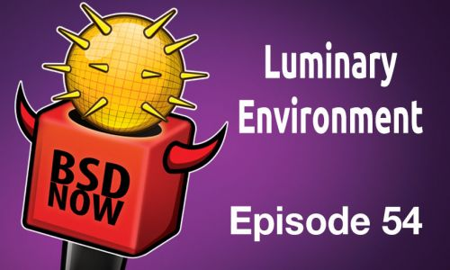 Luminary Environment | BSD Now 54