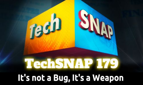 It's not a Bug, It's a Weapon | TechSNAP 179